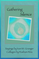 Gathering Silence, sayings, Ivan M. Granger, Rashani Rea