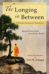 The Longing in Between, Sacred Poetry from Around the World, A Poetry Chaikhana Anthology, Ivan M. Granger